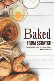 baked from scratch bake recipe book for home bakers by martha