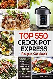 Top 550 Crock Pot Express Recipes Cookbook by Joshua Collins [EPUB:  B07ZBL7CWG] - Cook ebooks