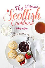 The Ultimate Scottish Cookbook by Valeria Ray