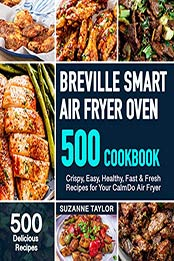 Breville Smart Air Fryer Oven Cookbook By Suzanne Taylor Pdf B08j5jp8cq Cook Ebooks