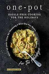 One-Pot Hassle-Free Cooking for the Holidays by Stephanie Sharp