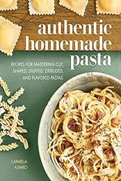 Authentic Homemade Pasta by Carmella Alvaro