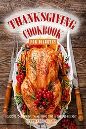 Thanksgiving Cookbook for Diabetes by Stephanie Sharp