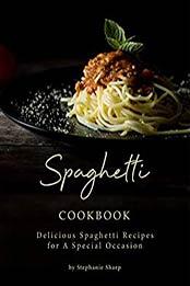 Spaghetti Cookbook by Stephanie Sharp