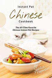 Chinese Instant Pot Cookbook by Sophia Freeman