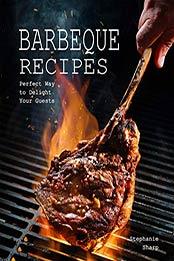Barbeque Recipes by Stephanie Sharp