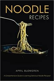 Noodle Recipes by April Blomgren