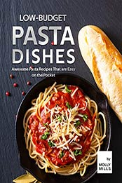 Low-Budget Pasta Dishes by Molly Mills