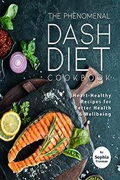The Phenomenal DASH Diet Cookbook by Sophia Freeman