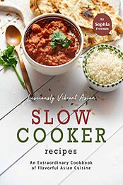 Lusciously Vibrant Asian Slow Cooker Recipes by Sophia Freeman