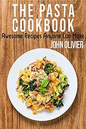 The Pasta Cookbook by JOHN OLIVIER