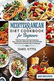 Mediterranean Diet Cookbook For Beginners by Isabel Kittel
