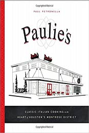 Paulie's: Classic Italian Cooking in the Heart of Houston's Montrose District by Paul Petronella [EPUB:162634468X ]
