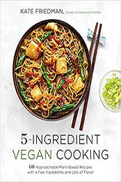 5-Ingredient Vegan Cooking: 60 Approachable Plant-Based Recipes with a Few Ingredients and Lots of Flavor by Kate Friedman [EPUB:1645672735 ]