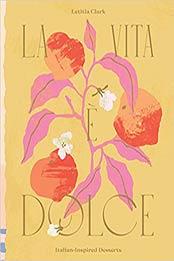 La Vita e Dolce: Italian–Inspired Desserts by Letitia Clark [EPUB:9781784884291 ]