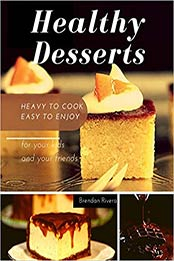 Healthy Desserts: For your kids and your friends by Brendan Rivera [PDF:B088LK1H41 ]