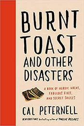 Burnt Toast and Other Disasters: A Book of Heroic Hacks, Fabulous Fixes, and Secret Sauces by Cal Peternell [EPUB:0062986740 ]