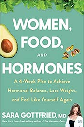 Women, Food, and Hormones: A 4-Week Plan to Achieve Hormonal Balance, Lose Weight, and Feel Like Yourself Again by Sara Gottfried [EPUB:0358345413 ]