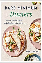 Bare Minimum Dinners: Recipes and Strategies for Doing Less in the Kitchen by Jenna Helwig [EPUB:0358434718 ]