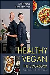 Healthy Vegan The Cookbook: Vegan Cooking Meets Nutrition Science by Niko Rittenau [EPUB:0744034175 ]
