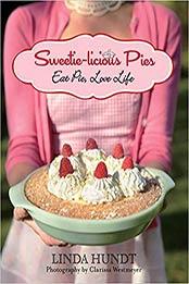 Sweetie-licious Pies: Eat Pie, Love Life by Linda Hundt [PDF: 076278752X]