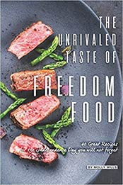 The Unrivaled Taste of Freedom Food: 40 Great Recipes for The Independence Day You Will Not Forget by Molly Mills [EPUB:1072875330 ]