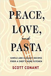 Peace, Love, and Pasta: Simple and Elegant Recipes from a Chef's Home Kitchen by Scott Conant [EPUB:1419747363 ]