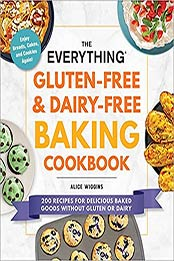 The Everything Gluten-Free & Dairy-Free Baking Cookbook: 200 Recipes for Delicious Baked Goods Without Gluten or Dairy by Alice Wiggins [EPUB:1507216181 ]