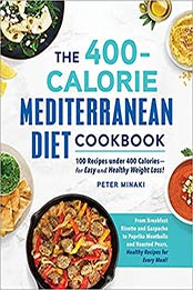 The 400-Calorie Mediterranean Diet Cookbook: 100 Recipes under 400 Calories?for Easy and Healthy Weight Loss! by Peter Minaki [EPUB:1507216734 ]