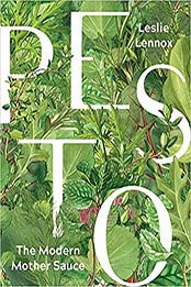 Pesto: The Modern Mother Sauce: More Than 90 Inventive Recipes That Start with Homemade Pestos by Leslie Lennox [PDF:1572842687 ]