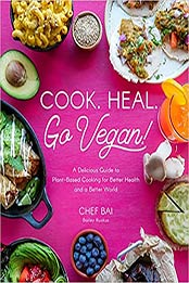 Cook. Heal. Go Vegan!: A Delicious Guide to Plant-Based Cooking for Better Health and a Better World by Bailey Ruskus [EPUB:1645673065 ]