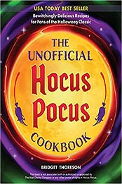 The Unofficial Hocus Pocus Cookbook: Bewitchingly Delicious Recipes for Fans of the Halloween Classic by Bridget Thoreson [EPUB:1646042417 ]