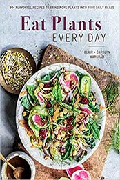 Eat Plants Every Day (Amazing Vegan Cookbook, Delicious Plant-based Recipes): 90+ Flavorful Recipes to Bring More Plants into Your Daily Meals by Carolyn Warsham [PDF:1681885832 ]