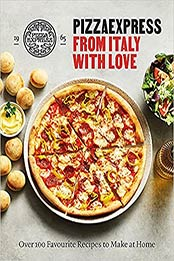 PizzaExpress From Italy With Love: 100 Favourite Recipes to Make at Home by PizzaExpress [EPUB:1841885207 ]