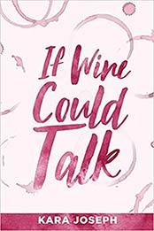 If Wine Could Talk by Kara Joseph [EPUB:1950906949 ]