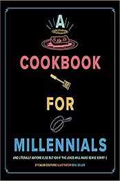 A Cookbook for Millennials: And Literally Anyone Else but IDK If the Jokes Will Make Sense :( by Couturie Caleb [EPUB:1951836324 ]