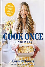 Cook Once Dinner Fix: Quick and Exciting Ways to Transform Tonight's Dinner into Tomorrow's Feast by Cassy Joy Garcia [EPUB:1982167262 ]