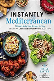 Instantly Mediterranean: Vibrant, Satisfying Recipes for Your Instant Pot®, Electric Pressure Cooker, and Air Fryer by Emily Paster [EPUB:1982173076 ]