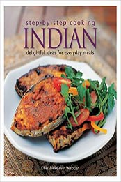 Step by Step Cooking Indian: Recipes From The Land of Smiles by Dhershini Givin Winodan [PDF: 9812617981]