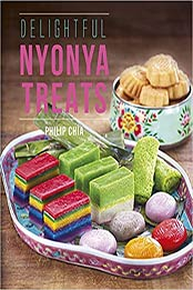 Delightful Nyonya Treats by Philip Chia [PDF: 9814677892]