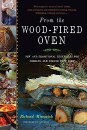From the Wood-Fired Oven: New and Traditional Techniques for Cooking and Baking with Fire by Richard Miscovich [PDF: B00DJBAETO]