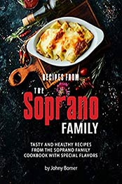 Recipes from The Soprano Family: Tasty and Healthy Recipes from The Soprano Family Cookbook with Special Flavors by Johny Bomer [EPUB:B08WH3YQPR ]