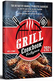 Grill Cookbook for Beginners: The Definitive Manual To Master Barbecue.All The Tips And Tricks You Need To Become A Grill Boss At First Try | Healthy, Delicious, And Tasty Recipes Included. by Will Stone [EPUB:B0933K91X6 ]