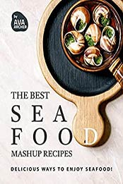 The Best Seafood Mashup Recipes: Delicious Ways to Enjoy Seafood! by Ava Archer [EPUB:B097YNW9JT ]