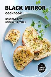 Black Mirror Cookbook: Nose Dive into Delicious Recipes by Johny Bomer [EPUB:B09B22PJKN ]