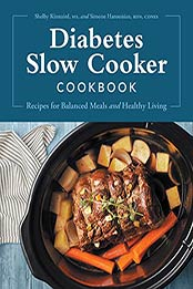 Diabetes Slow Cooker Cookbook: Recipes for Balanced Meals and Healthy Living by Shelby Kinnaird MS [EPUB:B09D41V76M ]