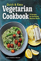 Quick and Easy Vegetarian Cookbook: 75 Recipes for Satisfying Meatless Meals by Anna-Marie Walsh [EPUB:B09D8PJ5FZ ]