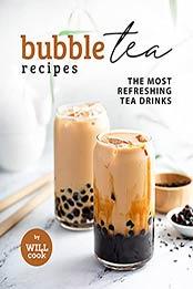 Bubble Tea Recipes: The Most Refreshing Tea Drinks by Will Cook [EPUB:B09FNZ8N4R ]