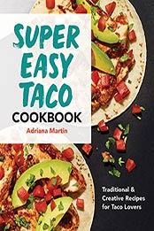Super Easy Taco Cookbook;Traditional & Creative Recipes for Taco Lovers by Adriana Martin [EPUB:B09FQ9L3CQ ]