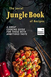 The Jovial Jungle Book of Recipes: A Great Cooking Guide for Those with Ambitious Taste by Ronny Emerson [EPUB:B09FS8G9JV ]